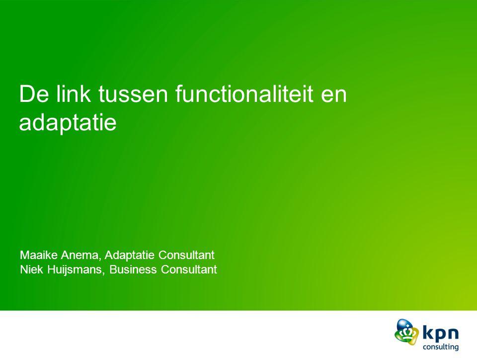 De link tussen functionaliteit en adaptatie Maaike Anema, Adaptatie Consultant Niek Huijsmans, Business Consultant