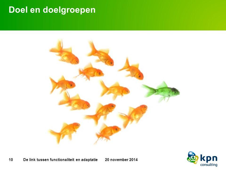 Doel en doelgroepen 10 20 november 2014De link tussen functionaliteit en adaptatie