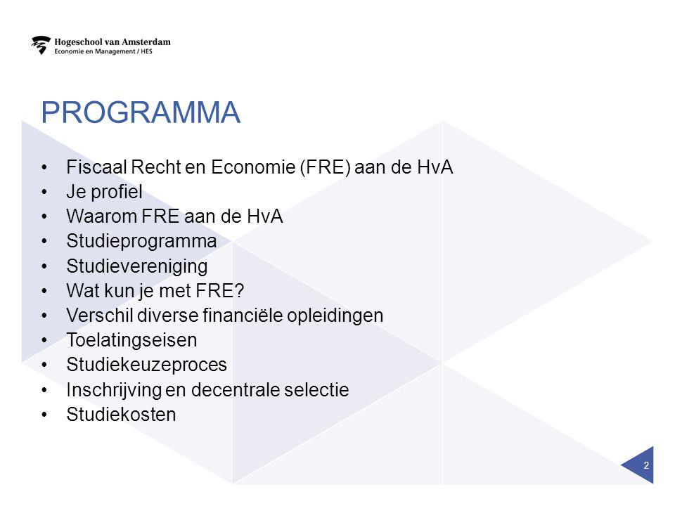 PROGRAMMA Fiscaal Recht en Economie (FRE) aan de HvA Je profiel Waarom FRE aan de HvA Studieprogramma Studievereniging Wat kun je met FRE? Verschil di