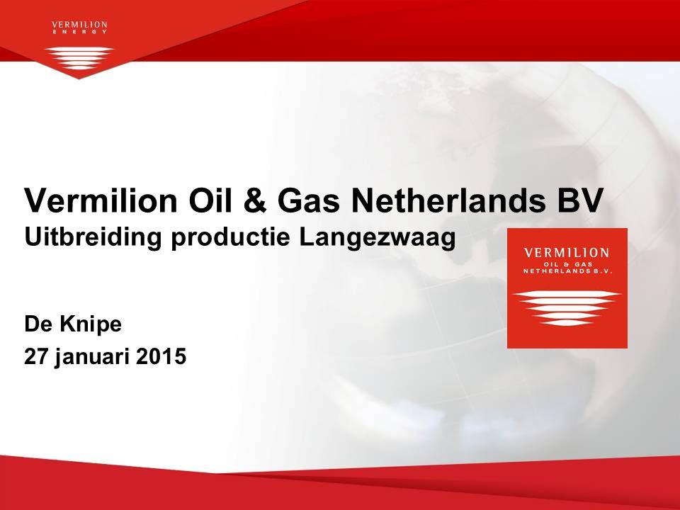 Vermilion Oil & Gas Netherlands BV Uitbreiding productie Langezwaag De Knipe 27 januari 2015