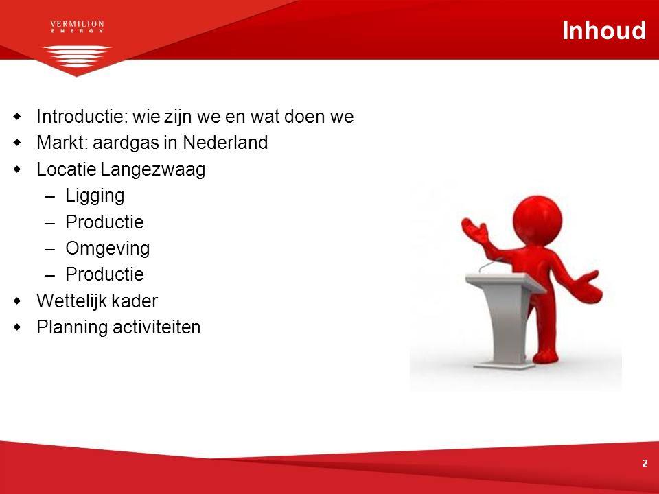 2 Inhoud  Introductie: wie zijn we en wat doen we  Markt: aardgas in Nederland  Locatie Langezwaag –Ligging –Productie –Omgeving –Productie  Wette