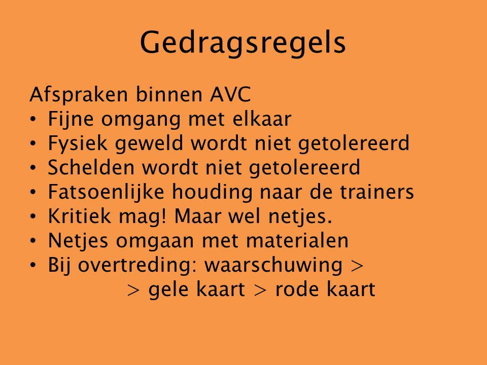 Gedragsregels Afspraken binnen AVC Fijne omgang met elkaar Fysiek geweld wordt niet getolereerd Schelden wordt niet getolereerd Fatsoenlijke houding naar de trainers Kritiek mag.