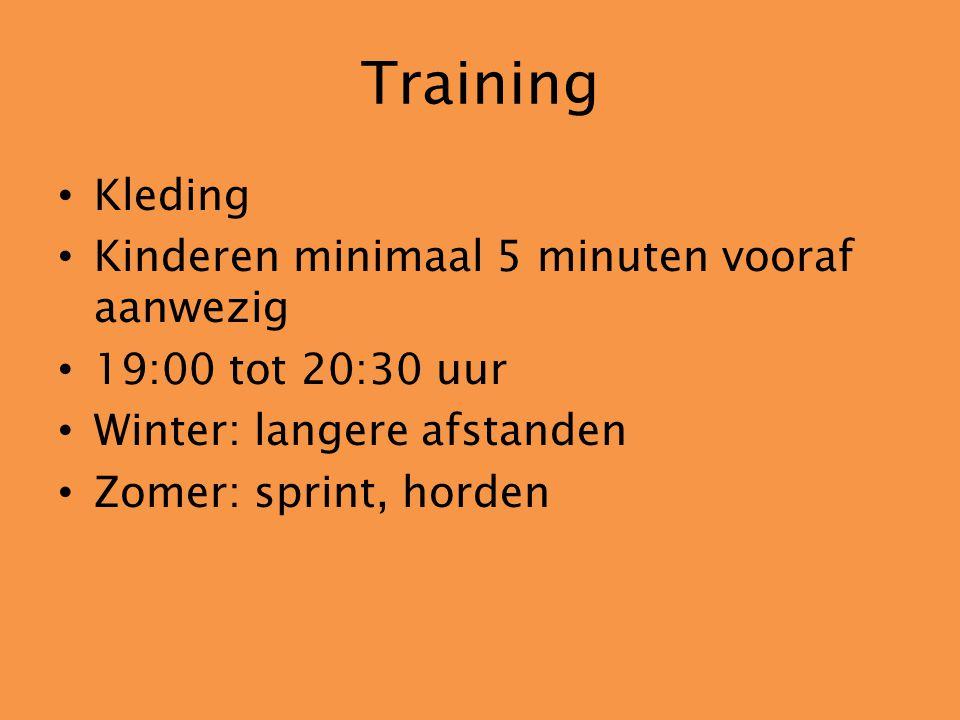 Training Kleding Kinderen minimaal 5 minuten vooraf aanwezig 19:00 tot 20:30 uur Winter: langere afstanden Zomer: sprint, horden