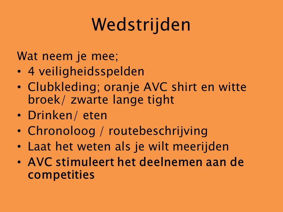 Wedstrijden Wat neem je mee; 4 veiligheidsspelden Clubkleding; oranje AVC shirt en witte broek/ zwarte lange tight Drinken/ eten Chronoloog / routebeschrijving Laat het weten als je wilt meerijden AVC stimuleert het deelnemen aan de competities