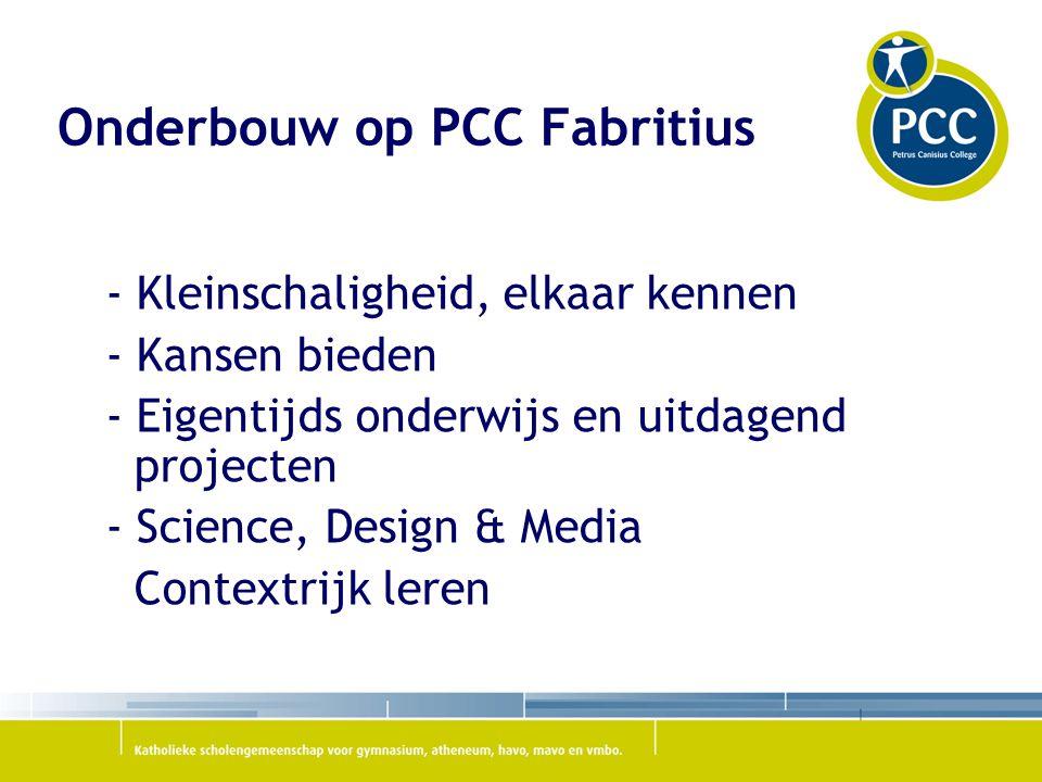 Onderbouw op PCC Fabritius - Kleinschaligheid, elkaar kennen - Kansen bieden - Eigentijds onderwijs en uitdagend projecten - Science, Design & Media Contextrijk leren