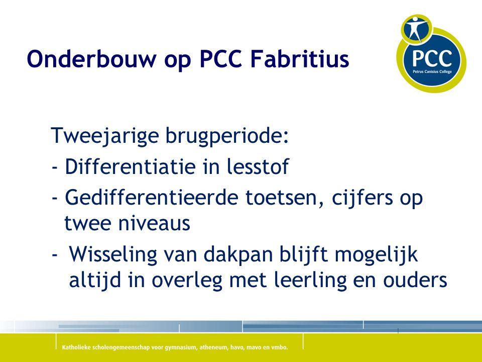 Onderbouw op PCC Fabritius Tweejarige brugperiode: - Differentiatie in lesstof - Gedifferentieerde toetsen, cijfers op twee niveaus -Wisseling van dakpan blijft mogelijk altijd in overleg met leerling en ouders
