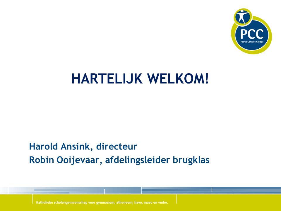 HARTELIJK WELKOM! Harold Ansink, directeur Robin Ooijevaar, afdelingsleider brugklas