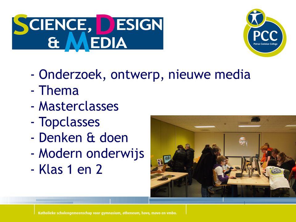 - Onderzoek, ontwerp, nieuwe media - Thema - Masterclasses - Topclasses - Denken & doen - Modern onderwijs - Klas 1 en 2