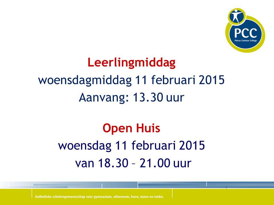 Leerlingmiddag woensdagmiddag 11 februari 2015 Aanvang: 13.30 uur Open Huis woensdag 11 februari 2015 van 18.30 – 21.00 uur