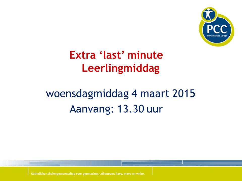 Extra 'last' minute Leerlingmiddag woensdagmiddag 4 maart 2015 Aanvang: 13.30 uur