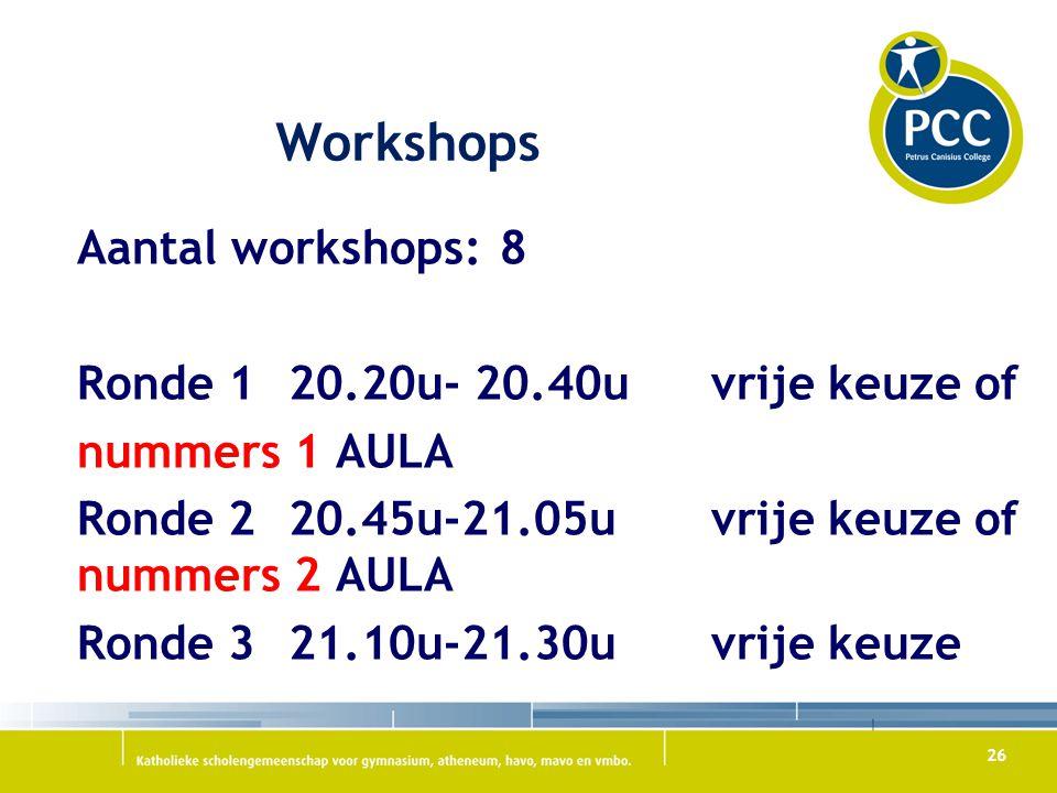 26 Workshops Aantal workshops: 8 Ronde 120.20u- 20.40uvrije keuze of nummers 1 AULA Ronde 2 20.45u-21.05uvrije keuze of nummers 2 AULA Ronde 321.10u-21.30uvrije keuze