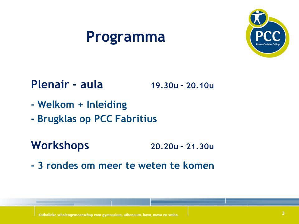 3 Programma Plenair – aula 19.30u – 20.10u - Welkom + Inleiding - Brugklas op PCC Fabritius Workshops 20.20u – 21.30u - 3 rondes om meer te weten te komen
