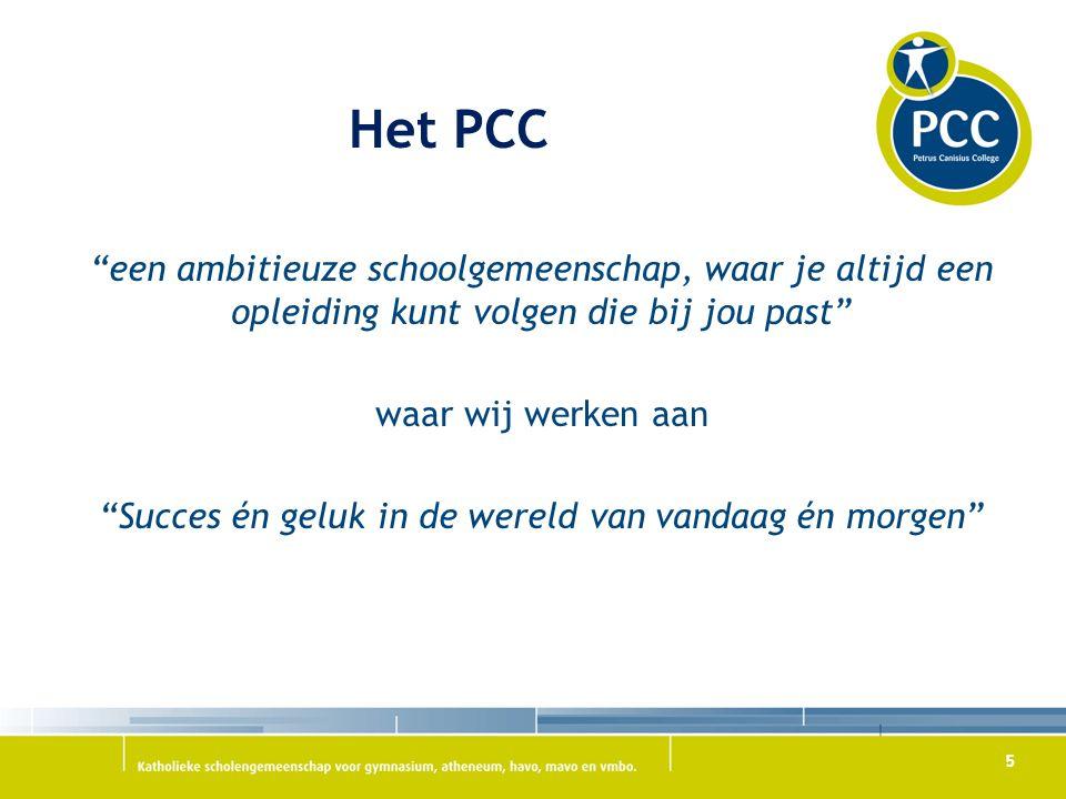 5 Het PCC een ambitieuze schoolgemeenschap, waar je altijd een opleiding kunt volgen die bij jou past waar wij werken aan Succes én geluk in de wereld van vandaag én morgen