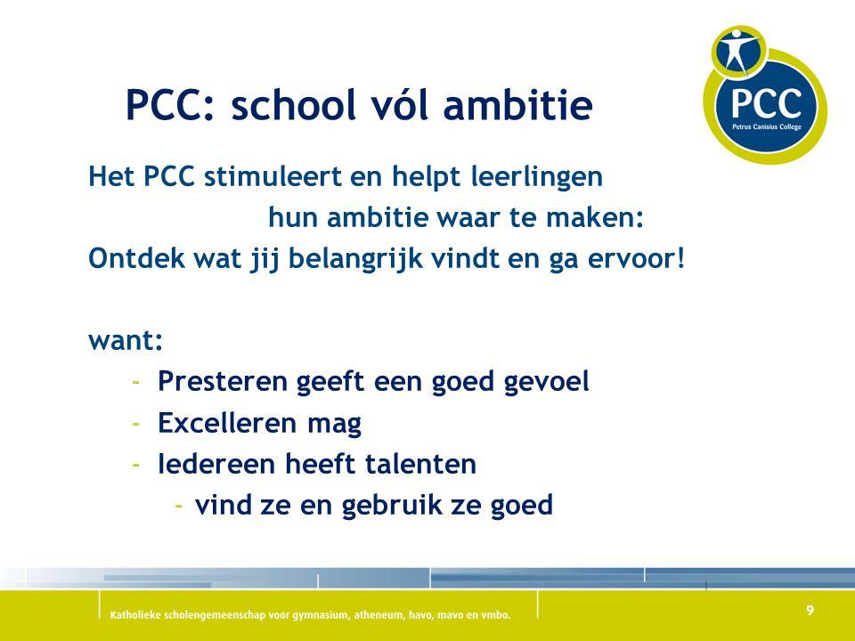 9 PCC: school vól ambitie Het PCC stimuleert en helpt leerlingen hun ambitie waar te maken: Ontdek wat jij belangrijk vindt en ga ervoor.
