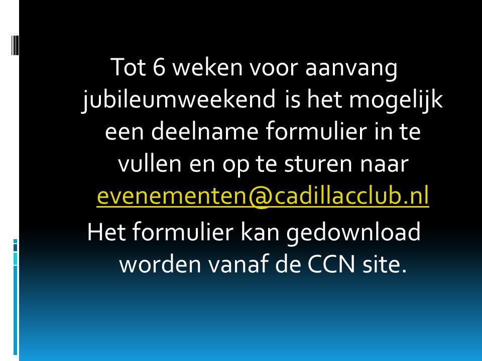 Tot 6 weken voor aanvang jubileumweekend is het mogelijk een deelname formulier in te vullen en op te sturen naar evenementen@cadillacclub.nl evenementen@cadillacclub.nl Het formulier kan gedownload worden vanaf de CCN site.