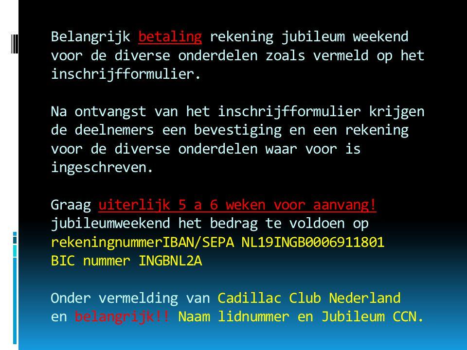 Belangrijk betaling rekening jubileum weekend voor de diverse onderdelen zoals vermeld op het inschrijfformulier.