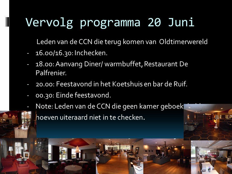 Vervolg programma 20 Juni Leden van de CCN die terug komen van Oldtimerwereld - 16.oo/16.30: Inchecken.