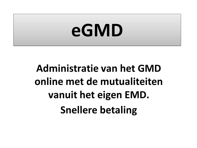 eGMD Administratie van het GMD online met de mutualiteiten vanuit het eigen EMD. Snellere betaling