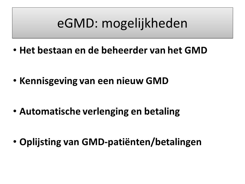 eGMD: mogelijkheden Het bestaan en de beheerder van het GMD Kennisgeving van een nieuw GMD Automatische verlenging en betaling Oplijsting van GMD-patiënten/betalingen