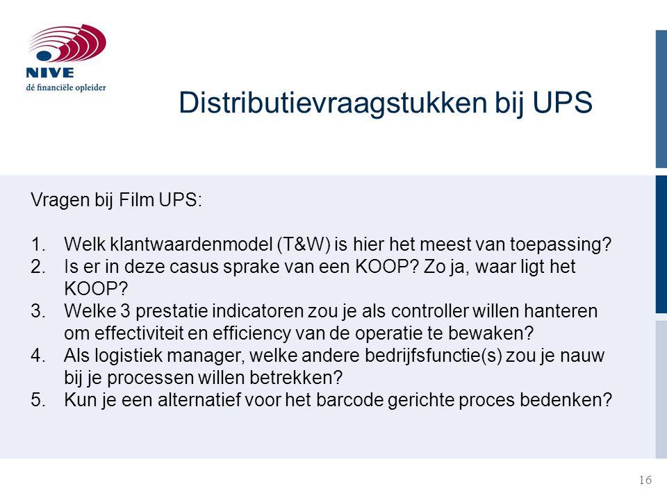 16 Distributievraagstukken bij UPS Vragen bij Film UPS: 1.Welk klantwaardenmodel (T&W) is hier het meest van toepassing? 2.Is er in deze casus sprake