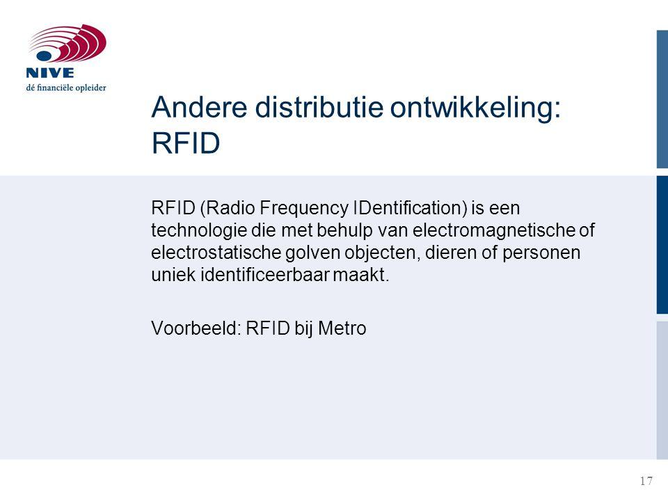 17 Andere distributie ontwikkeling: RFID RFID (Radio Frequency IDentification) is een technologie die met behulp van electromagnetische of electrostat