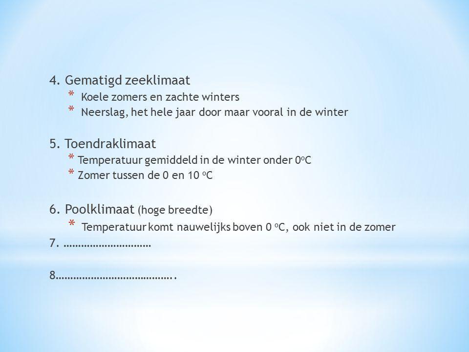 4. Gematigd zeeklimaat * Koele zomers en zachte winters * Neerslag, het hele jaar door maar vooral in de winter 5. Toendraklimaat * Temperatuur gemidd