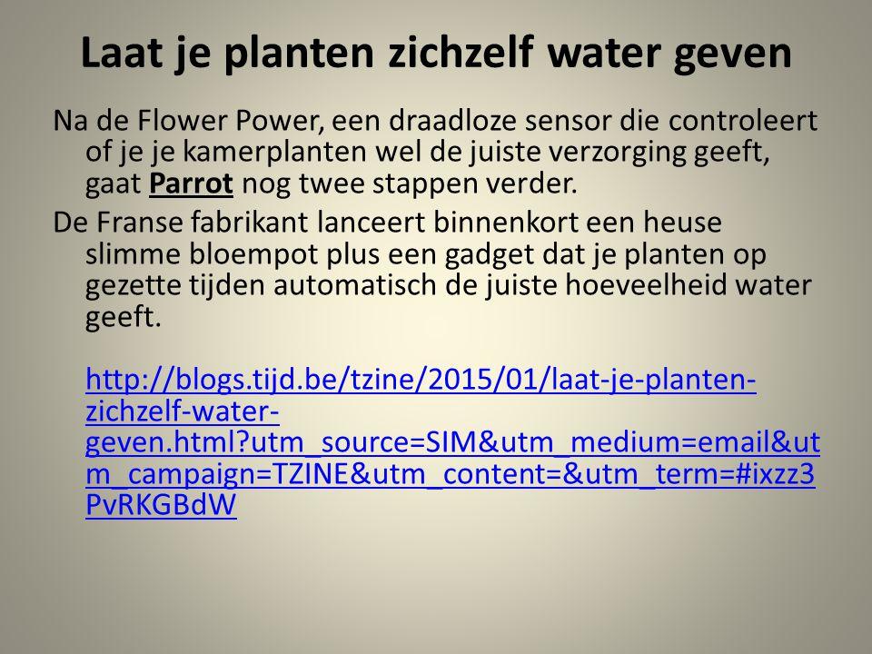 Laat je planten zichzelf water geven Na de Flower Power, een draadloze sensor die controleert of je je kamerplanten wel de juiste verzorging geeft, ga