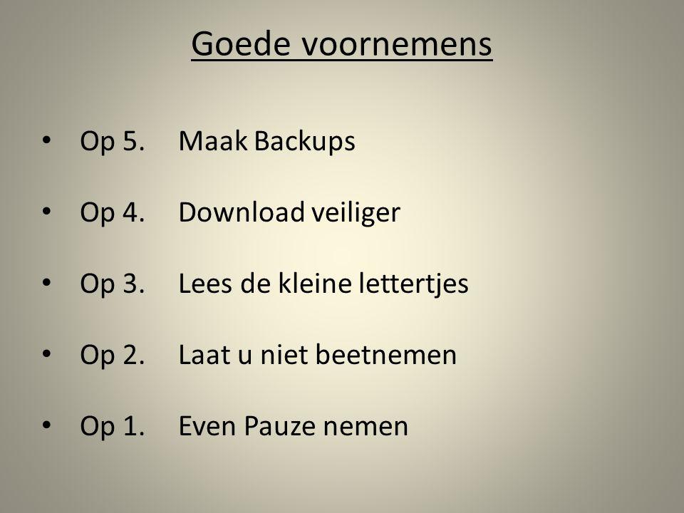 Goede voornemens Op 5.Maak Backups Op 4.Download veiliger Op 3.Lees de kleine lettertjes Op 2.Laat u niet beetnemen Op 1.Even Pauze nemen