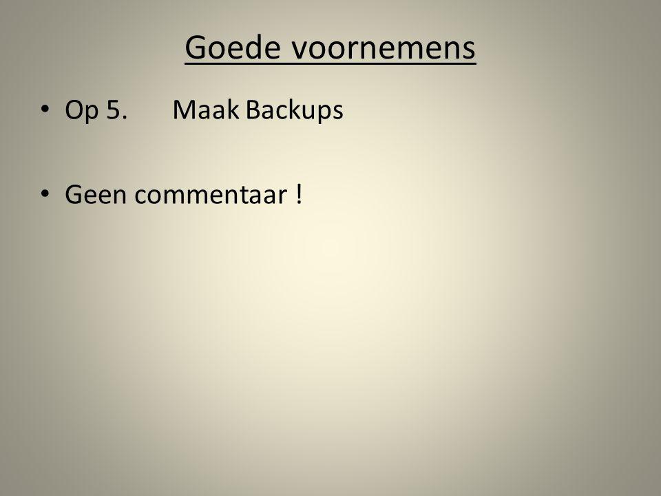 Goede voornemens Op 5.Maak Backups Geen commentaar !