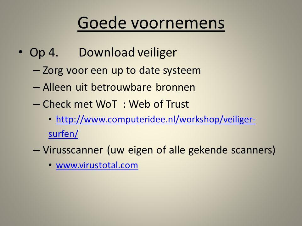 Goede voornemens Op 4.Download veiliger – Zorg voor een up to date systeem – Alleen uit betrouwbare bronnen – Check met WoT : Web of Trust http://www.