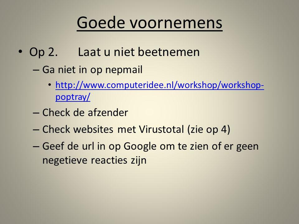 Goede voornemens Op 2.Laat u niet beetnemen – Ga niet in op nepmail http://www.computeridee.nl/workshop/workshop- poptray/ http://www.computeridee.nl/