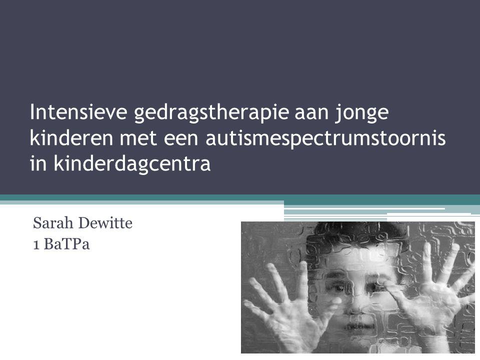 Intensieve gedragstherapie aan jonge kinderen met een autismespectrumstoornis in kinderdagcentra Sarah Dewitte 1 BaTPa