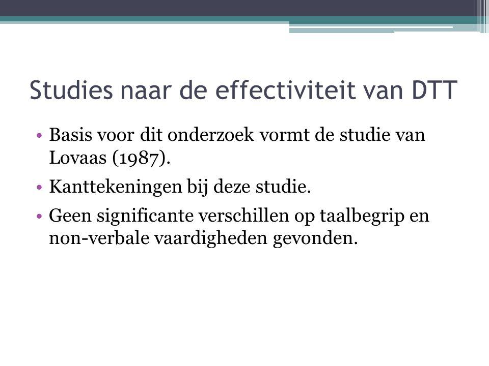 Studies naar de effectiviteit van DTT Basis voor dit onderzoek vormt de studie van Lovaas (1987). Kanttekeningen bij deze studie. Geen significante ve