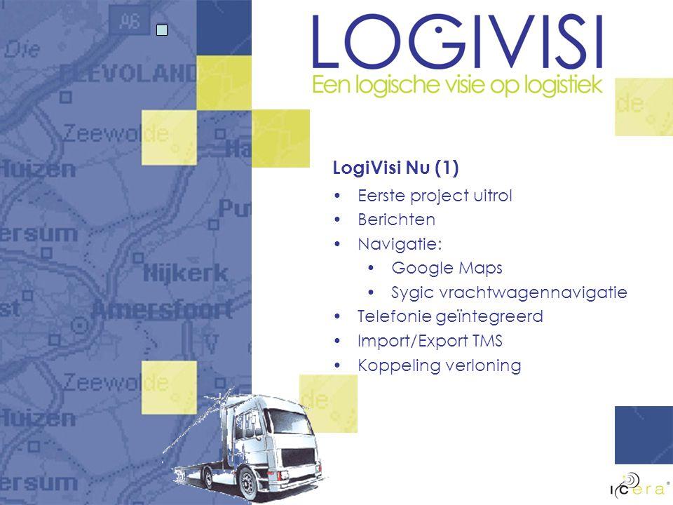 LogiVisi Nu (1) Eerste project uitrol Berichten Navigatie: Google Maps Sygic vrachtwagennavigatie Telefonie geïntegreerd Import/Export TMS Koppeling verloning