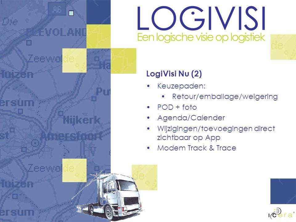 LogiVisi Nu (2) Keuzepaden: Retour/emballage/weigering POD + foto Agenda/Calender Wijzigingen/toevoegingen direct zichtbaar op App Modem Track & Trace