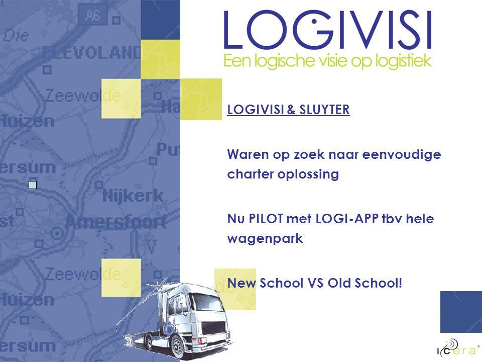 LOGIVISI & SLUYTER Waren op zoek naar eenvoudige charter oplossing Nu PILOT met LOGI-APP tbv hele wagenpark New School VS Old School!