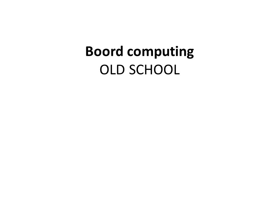 Boord computing OLD SCHOOL