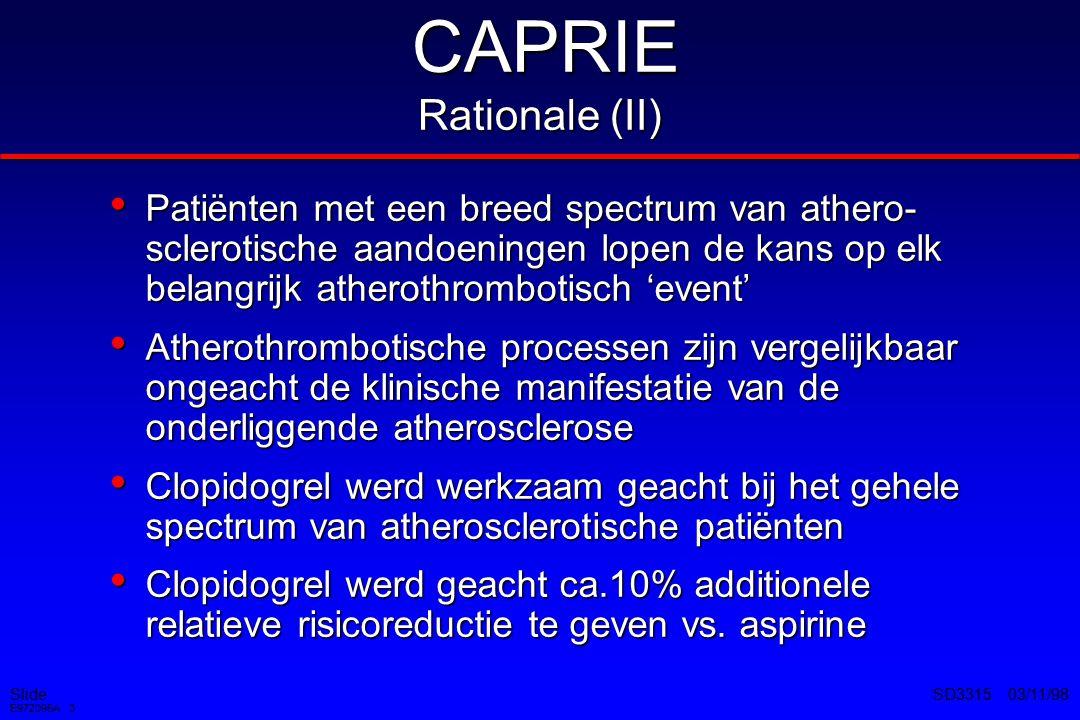 Slide E972095A 4 SD3315 03/11/98 CAPRIE Studieopzet (I) Grote internationale studie (19,185 patiënten), geblindeerd, gerandomiseerd, 2 parallelle groepen Grote internationale studie (19,185 patiënten), geblindeerd, gerandomiseerd, 2 parallelle groepen –Clopidogrel - 75 mg 1 dd –Aspirine - 325 mg 1 dd Stratificatie naar inclusiecriterium: Stratificatie naar inclusiecriterium: –Herseninfarct –Myocardinfarct –Vastgesteld perifeer vaatlijden