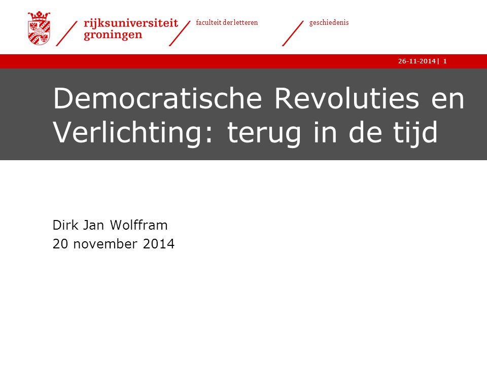 | faculteit der letteren geschiedenis 26-11-20141 Democratische Revoluties en Verlichting: terug in de tijd Dirk Jan Wolffram 20 november 2014