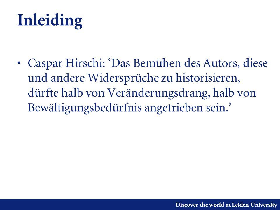Discover the world at Leiden University Inleiding Caspar Hirschi: 'Das Bemühen des Autors, diese und andere Widersprüche zu historisieren, dürfte halb von Veränderungsdrang, halb von Bewältigungsbedürfnis angetrieben sein.'