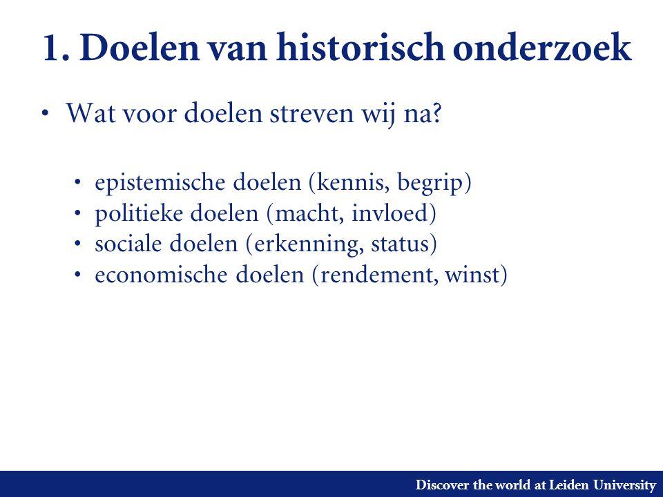 Discover the world at Leiden University 1. Doelen van historisch onderzoek