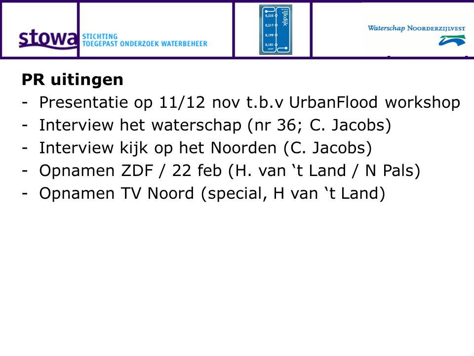 PR uitingen -Presentatie op 11/12 nov t.b.v UrbanFlood workshop -Interview het waterschap (nr 36; C. Jacobs) -Interview kijk op het Noorden (C. Jacobs