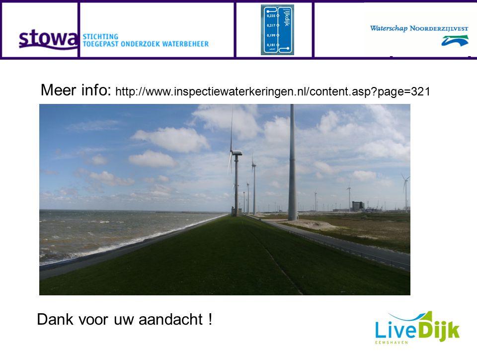 Dank voor uw aandacht ! Meer info: http://www.inspectiewaterkeringen.nl/content.asp?page=321