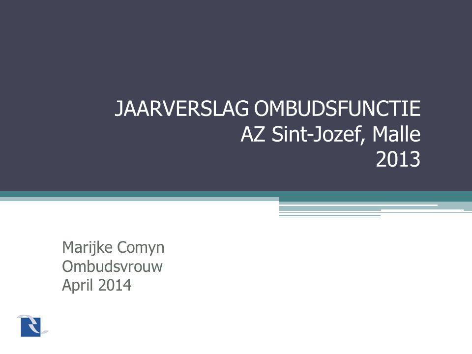 JAARVERSLAG OMBUDSFUNCTIE AZ Sint-Jozef, Malle 2013 Marijke Comyn Ombudsvrouw April 2014