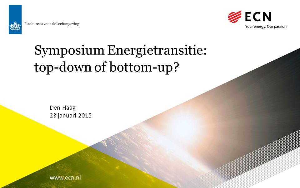 www.ecn.nl Symposium Energietransitie: top-down of bottom-up Den Haag 23 januari 2015