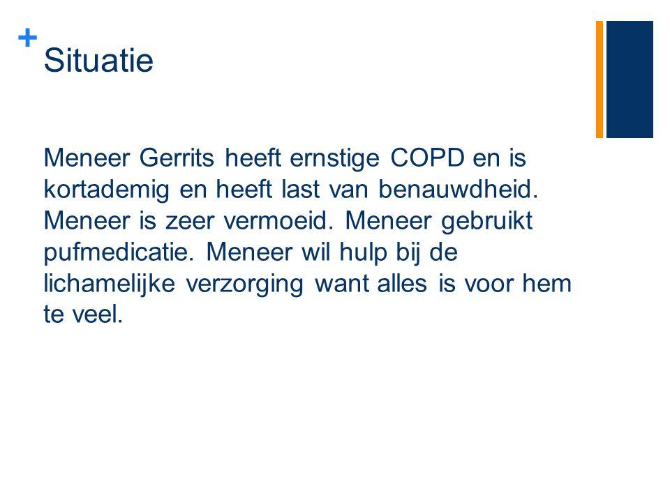 + Situatie Meneer Gerrits heeft ernstige COPD en is kortademig en heeft last van benauwdheid. Meneer is zeer vermoeid. Meneer gebruikt pufmedicatie. M