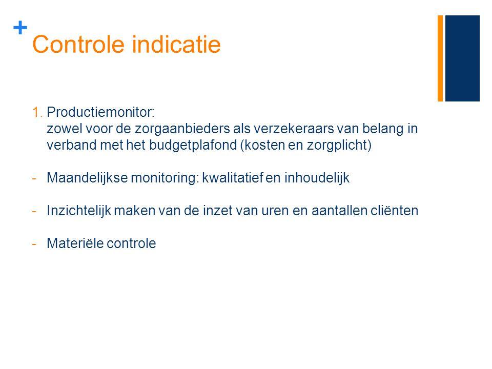 + Controle indicatie 1.Productiemonitor: zowel voor de zorgaanbieders als verzekeraars van belang in verband met het budgetplafond (kosten en zorgplic