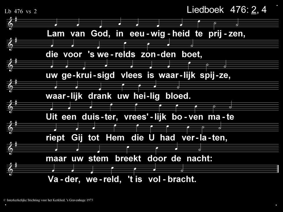 ... Liedboek 476: 2, 4