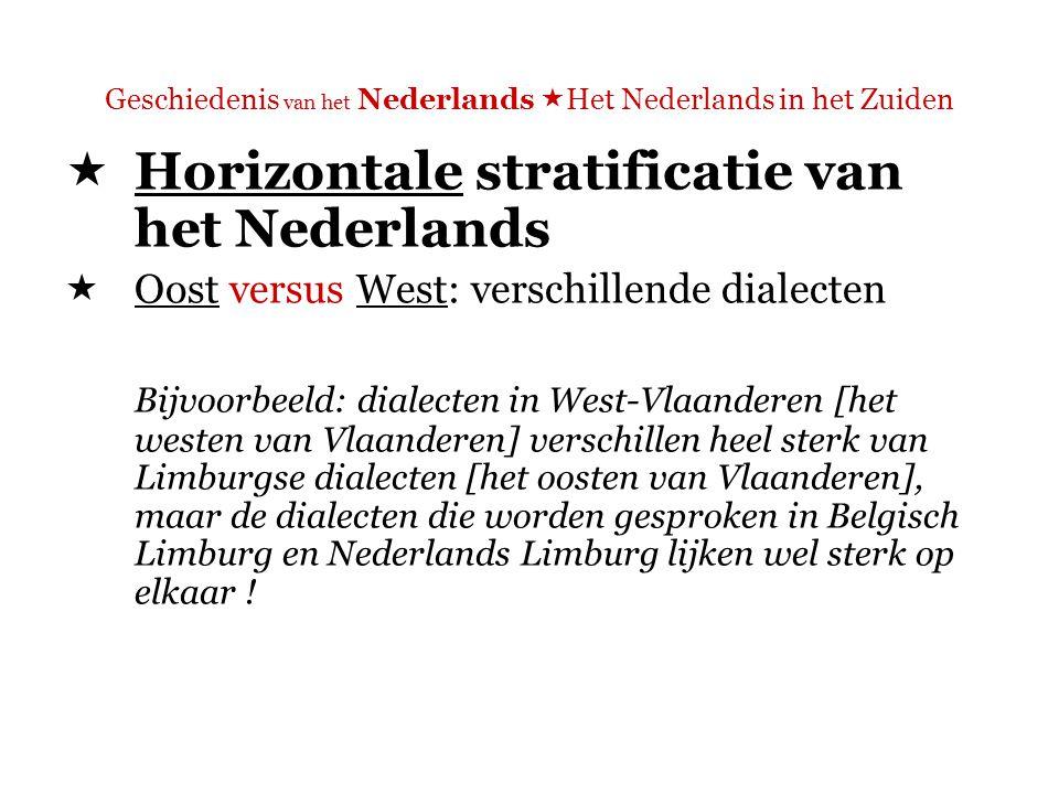 Geschiedenis van het Nederlands  Het Nederlands in het Zuiden Vergelijk:  Het VRT-journaal (Vlaanderen) http://www.deredactie.be/cm/vrtnieuws http://www.deredactie.be/cm/vrtnieuws  Het NOS-journaal (Nederland) http://nos.nl/ http://nos.nl/