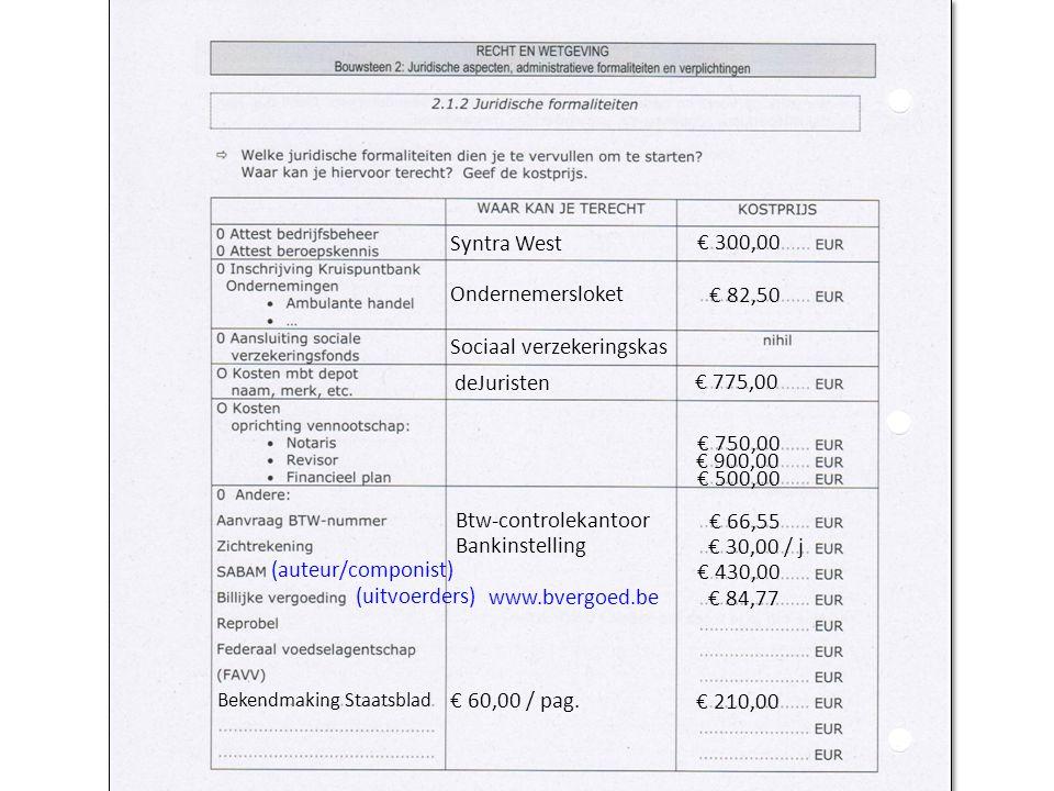Syntra West € 300,00 Ondernemersloket € 82,50 Sociaal verzekeringskas Btw-controlekantoor € 30,00 / j € 750,00 € 900,00 € 500,00 € 66,55 € 430,00 Bekendmaking Staatsblad € 60,00 / pag.